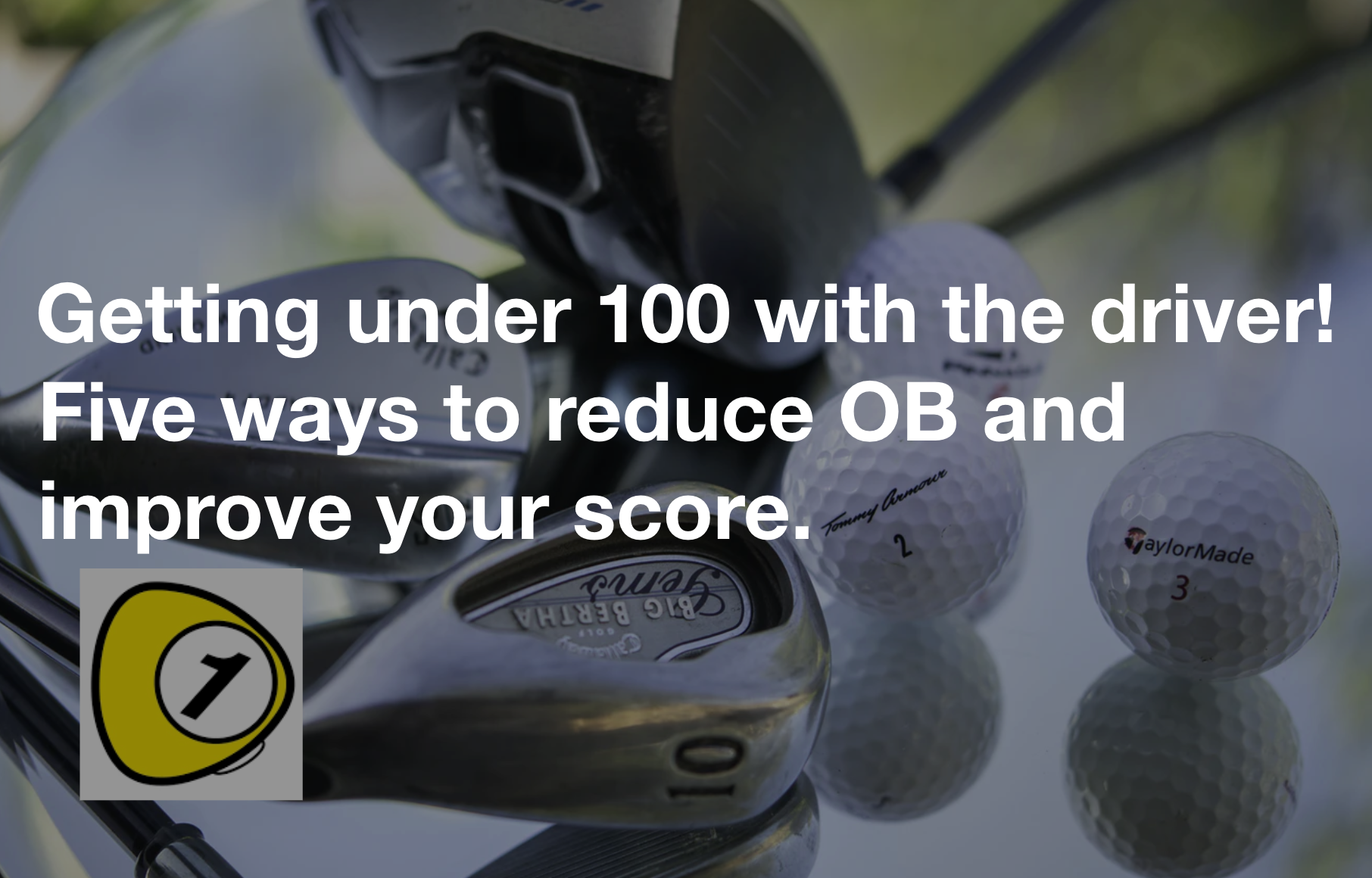 golfScoreCounterDotcom_Getting under 100 with the driver! Five ways to reduce OB and improve your score.