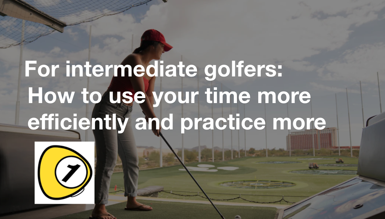 golfScoreCounterDotcom_For intermediate golfers: How to use your time more efficiently and practice more