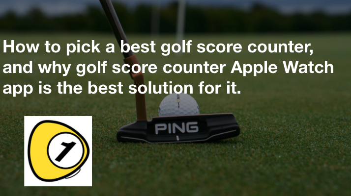 golfScoreCounterDotcom_How to pick a best golf score counter, and why golf score counter Apple Watch app is the best solution for it.