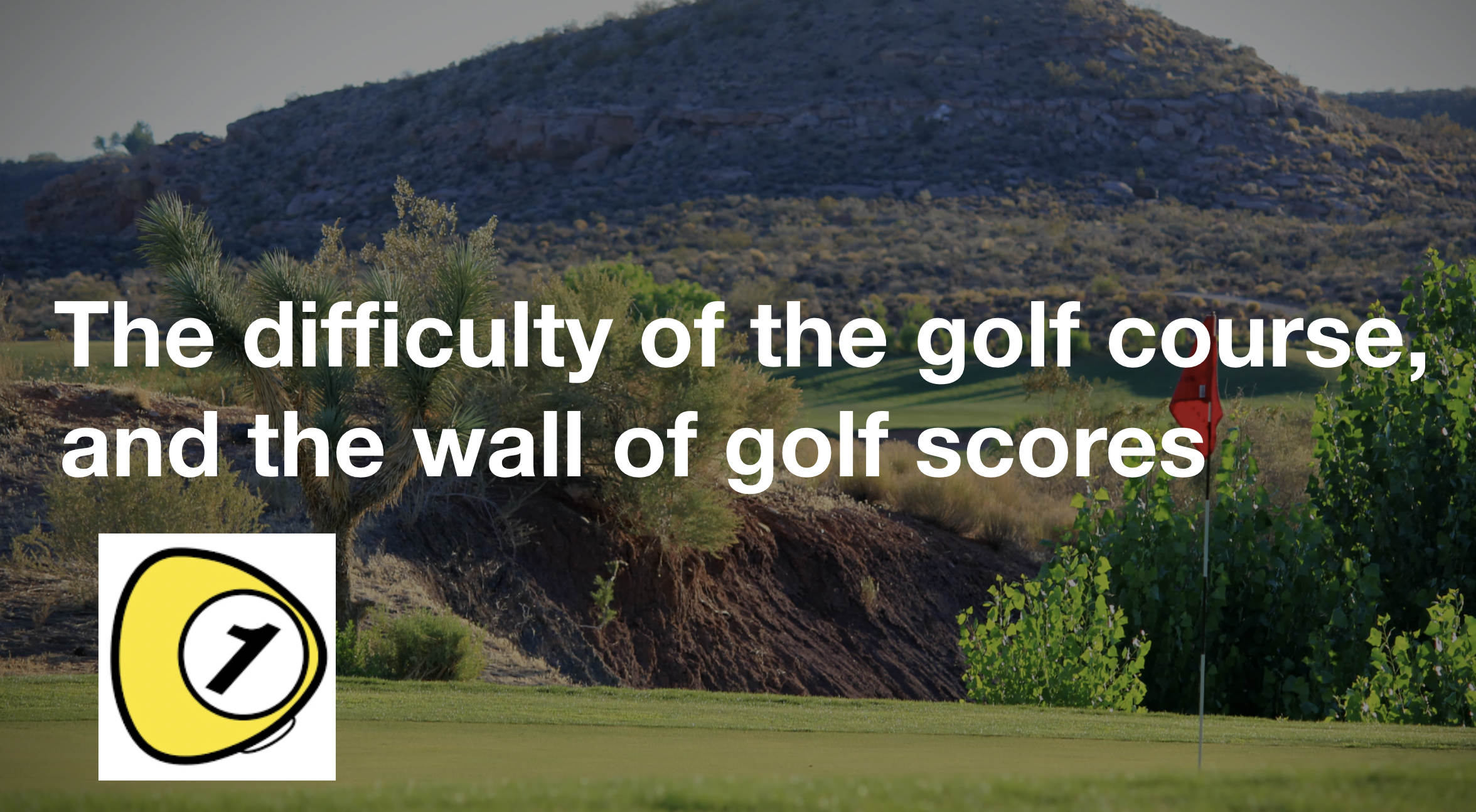 golfScoreCounterDotcom_The difficulty of the golf course, and the wall of golf scores