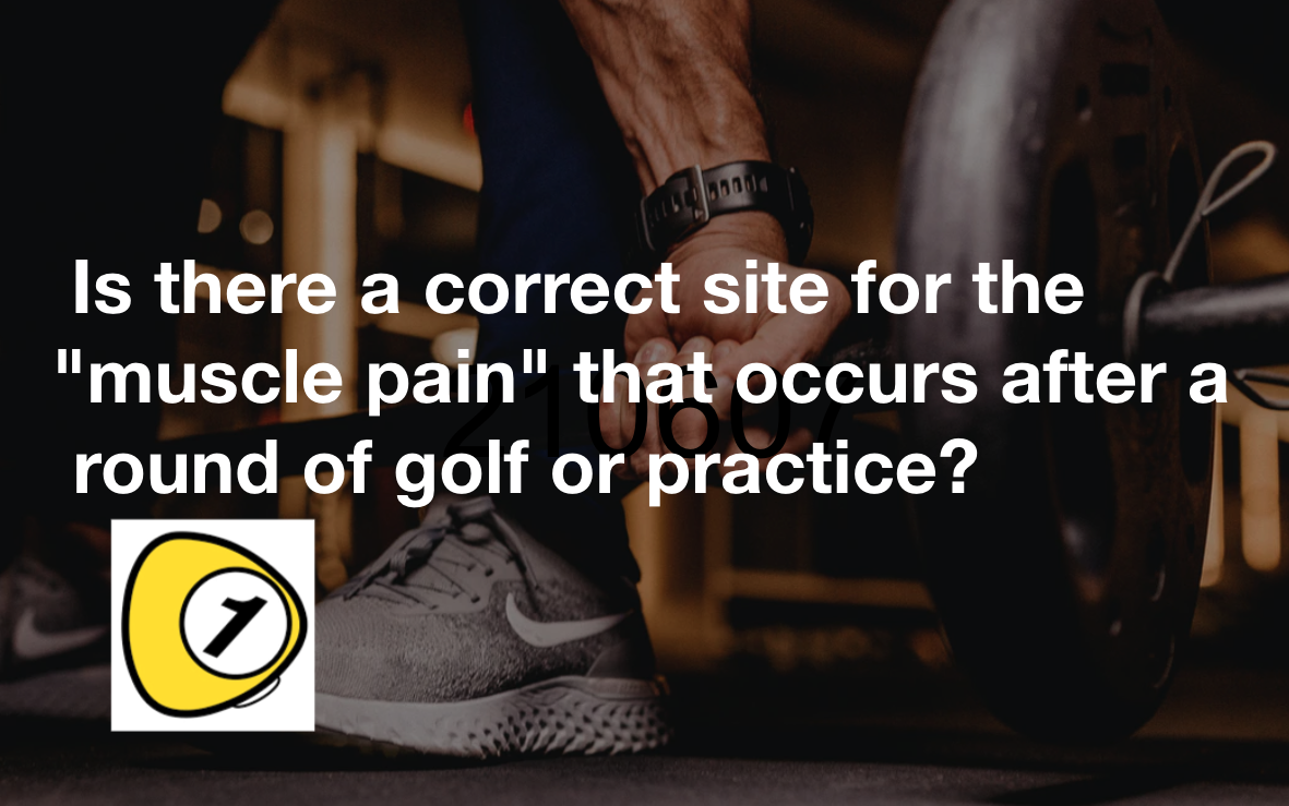 """golfScoreCounterDotcom_Is there a correct site for the """"muscle pain"""" that occurs after a round of golf or practice?"""