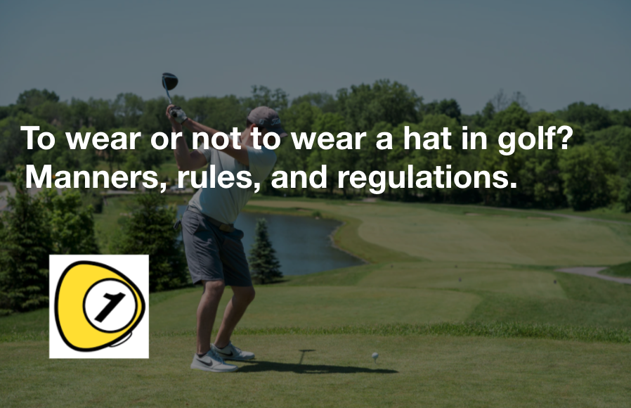 To wear or not to wear a hat in golf? Manners, rules, and regulations.